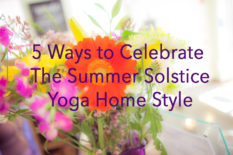 5 Ways to Celebrate the Summer Solstice Yoga Home Style