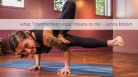 "What ""Intermediate Yoga"" Means to Me ~ Jenna Brown"